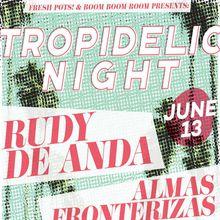 TROPIDELIC NIGHT W/ RUDY DE ANDA & ALMAS FRONTERIZAS