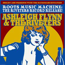 ROOTS MUSIC MACHINE: Ashleigh Flynn & the Riveters CD Release