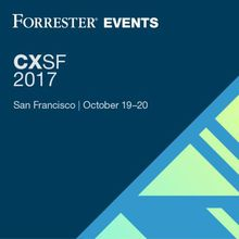 CXSF 2017: Forrester's Forum For Customer Experience Leaders, Innovators