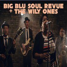 BIG BLU SOUL REVUE + THE WILY ONES