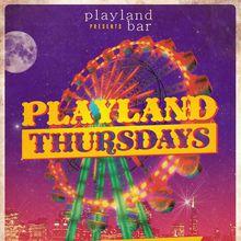 Playland Thursdays