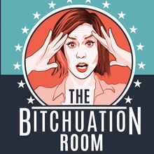 The Setup presents: The Bitchuation Room Podcast LIVE!