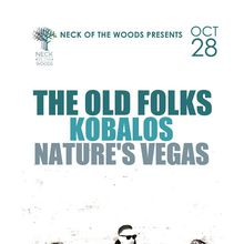Neck of the Woods Presents  THE OLD FOLKS, Kobalos, Nature's Vegas