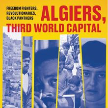 Elaine Mokhtefi: Algiers, Third World Capital