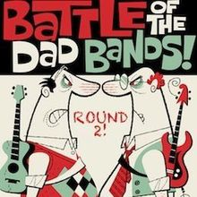 Round 2! Battle of the Dad Bands!