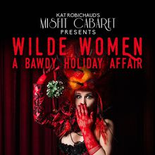 Misfit Cabaret's Wilde Women- A Bawdy Holiday Affair