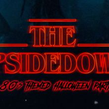 The Upside Down - An 80's Themed Halloween Party (Open Bar)