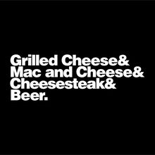 Grilled Cheese & Mac and Cheese & Cheesesteak & Beer.