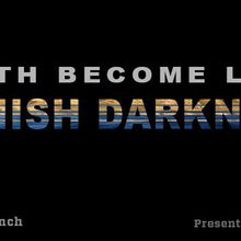 DEATH BECOME LIFE: BANISH DARKNESS