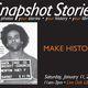 SnapShot Stories: MAKE HISTORY!