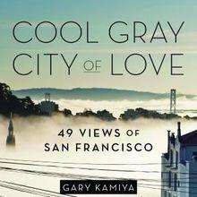 Cool Gray City of Love - 49 Views of San Francisco