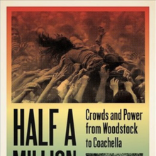 Gina Arnold / Half A Million Strong: Crowds and Power from Woodstock to Coachella