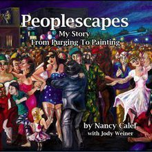 Peoplescapes -- My Story From Purging To Painting by Nancy Calef with Jody Weiner