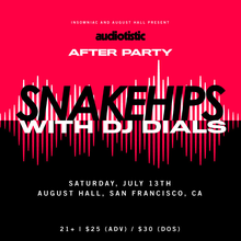 AUDIOTISTIC AFTER PARTY WITH SNAKEHIPS & DJ DIALS