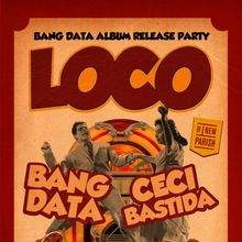 "Bang Data Album Release Party ""Loco"""