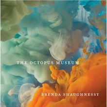 Brenda Shaughnessy: The Octopus Museum