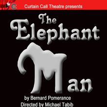 Curtain Call Theatre presents The Elephant Man