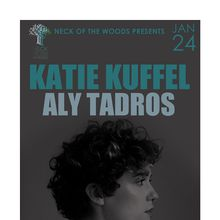 Neck of the Woods Presents: KATIE KUFFEL, Aly Tadros