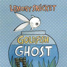 Lemony Snicket & Lisa Brown: Goldfish Ghost