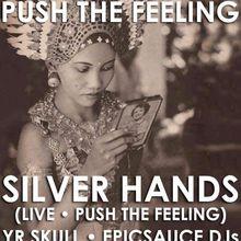 Silver Hands (Live • Push The Feeling) + YR SKULL + epicsauce DJs