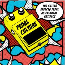 PedalCulture: The Guitar Effects Pedal as Cultural Artifact