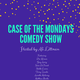 Case of the Mondays Comedy Show