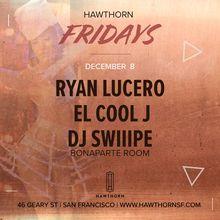 Hawthorn Fridays: Ryan Lucero, El Cool J & DJ Swiiipe