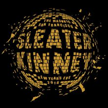 Sleater-Kinney NYE with The Thermals, Britt Daniel (Spoon) as the DJ for the evening