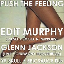 Push The Feeling: Edit Murphy + Glenn Jackson (Live!) + YR SKULL + epicsauce DJs