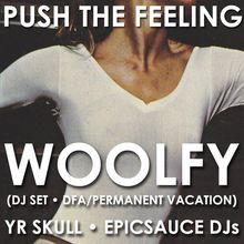 Push The Feeling: Woolfy (DFA/Permanent Vacation) + Bruse + YR SKULL + epicsauce DJs
