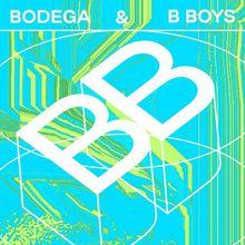 B BOYS / BODEGA