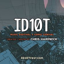 ID10T Music Festival + Comic Conival