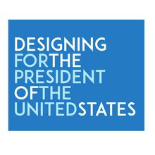 Designing for the President of the United States