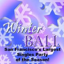 The Winter Ball - San Francisco's Largest Singles Party of the Season!