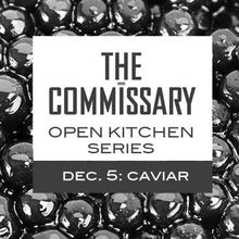 Caviar is the Focus for The Commissary's Second Open Kitchen Dinner