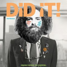Pat Thomas: Did It! From Yippie to Yuppie: Jerry Rubin, an American Revolutionary