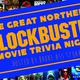 The Great Northern Blockbuster Movie Trivia