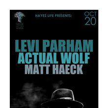 Hayes Life Presents: LEVI PARHAM Actual Wolf, Matt Haeck