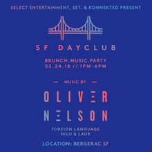 SF DAYCLUB featuring OLIVER NELSON   Brunch. Music. Party