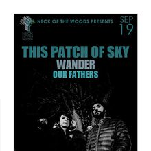 Neck of the Woods Presents: THIS PATCH OF SKY Wander, Our Fathers