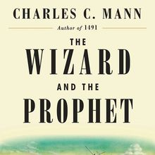 Charles C. Mann presents: The Wizard and the Prophet