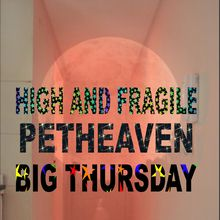 High&Fragile•Petheaven•BigThursday
