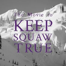 The Movie to Keep Squaw True: San Francisco Premiere