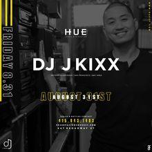 Hue Fridays with DJ J Kixx!