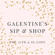 Galentine's Sip & Shop at El Lopo!