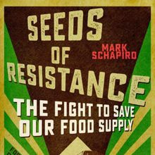 Mark Schapiro: Seeds of Resistance