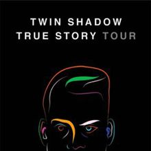 Twin Shadow: True Story Tour