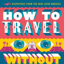 """Andrés Neuman's """"How to Travel Without Seeing"""""""