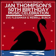 SongRise Studios Presents: Jan Thompson's 50th Birthday Music Celebration with guests Eve Fleishman and Merrill Burch - Private