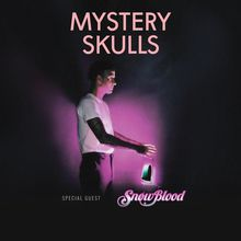 MYSTERY SKULLS with SPECIAL GUESTS and SNOWBLOOD